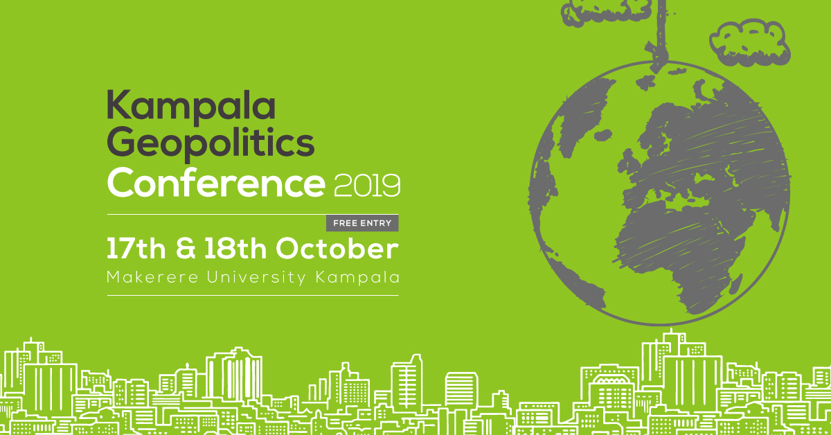 Kampala Geopolitics Conference 2019, 17th to 18th October, Makerere University, Kampala Uganda