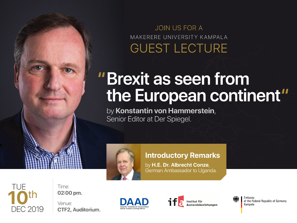 Guest Lecture by Konstantin von Hammerstein, Political Writer and Senior Editor at DER SPIEGEL - Brexit as seen from the European continent - 10th December 2019, 2:00pm, CTF2 Auditorium, Makerere University, Kampala Uganda