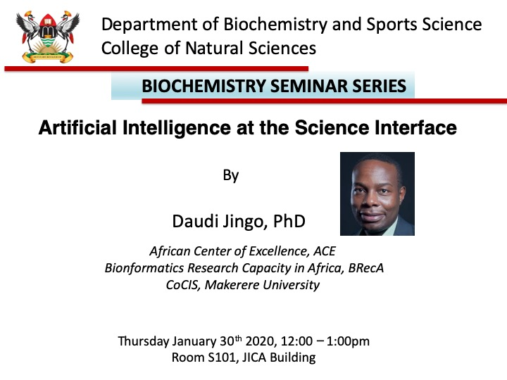 Seminar by Dr. Daudi Jingo, CoCIS, AI at the Science Interface, 30th January 2020, 12-1pm, Rm S101, JICA Building, CoNAS, Makerere University, Kampala Uganda.