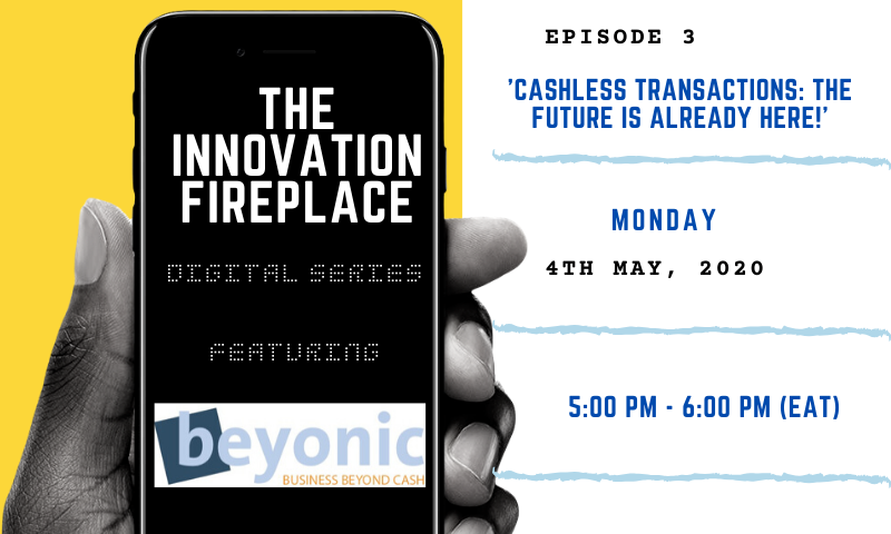"Makerere University RAN Innovation Fireplace Digital Series Episode 3 Featuring ""Beyonic"", 4th May 2020, 5:00pm-6:00pm on ZOOM"